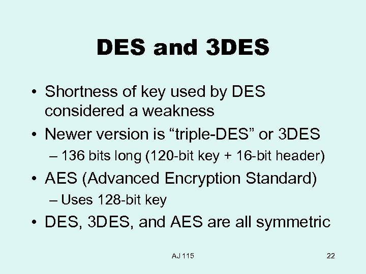DES and 3 DES • Shortness of key used by DES considered a weakness