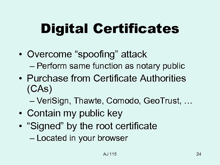 "Digital Certificates • Overcome ""spoofing"" attack – Perform same function as notary public •"