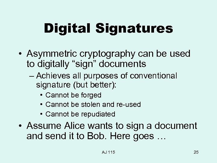 "Digital Signatures • Asymmetric cryptography can be used to digitally ""sign"" documents – Achieves"