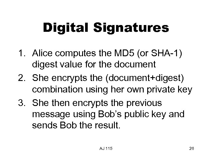 Digital Signatures 1. Alice computes the MD 5 (or SHA-1) digest value for the