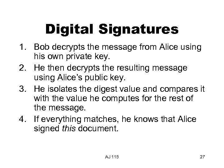 Digital Signatures 1. Bob decrypts the message from Alice using his own private key.