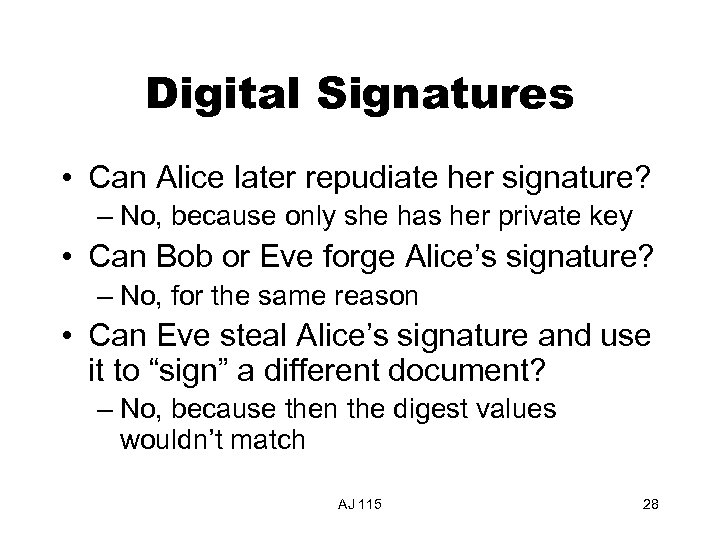 Digital Signatures • Can Alice later repudiate her signature? – No, because only she