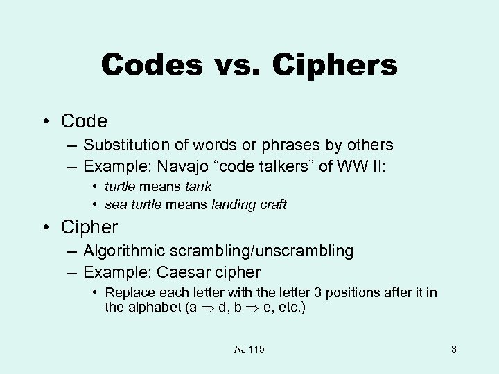 Codes vs. Ciphers • Code – Substitution of words or phrases by others –