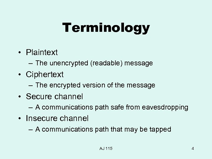 Terminology • Plaintext – The unencrypted (readable) message • Ciphertext – The encrypted version