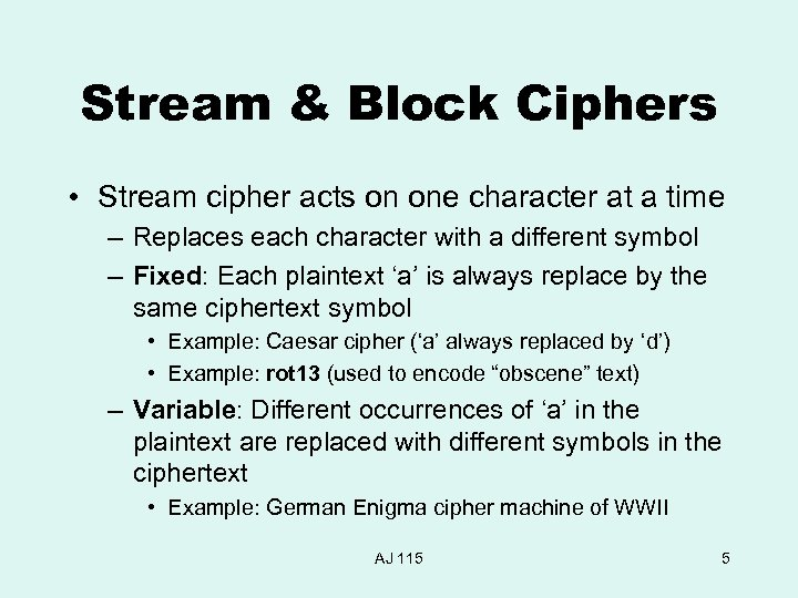 Stream & Block Ciphers • Stream cipher acts on one character at a time
