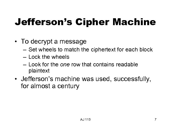 Jefferson's Cipher Machine • To decrypt a message – Set wheels to match the