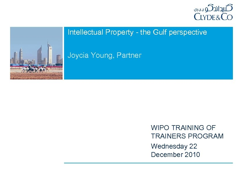 Intellectual Property - the Gulf perspective Joycia Young, Partner WIPO TRAINING OF TRAINERS PROGRAM