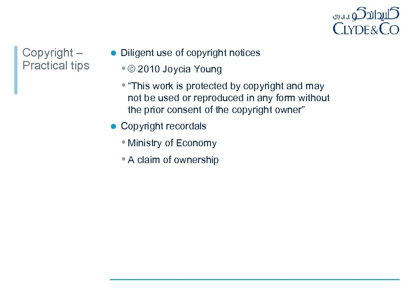 Copyright – Practical tips l Diligent use of copyright notices © 2010 Joycia Young