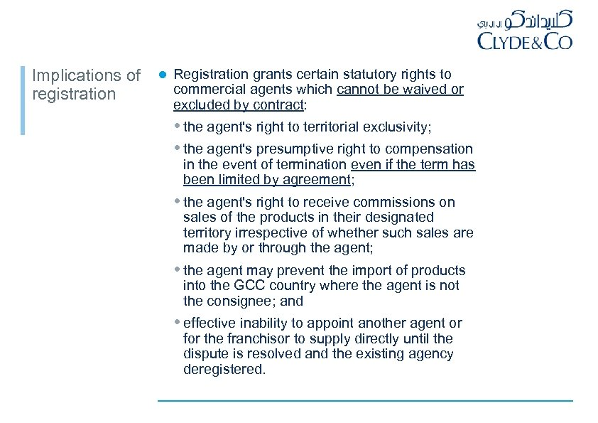 Implications of registration l Registration grants certain statutory rights to commercial agents which cannot