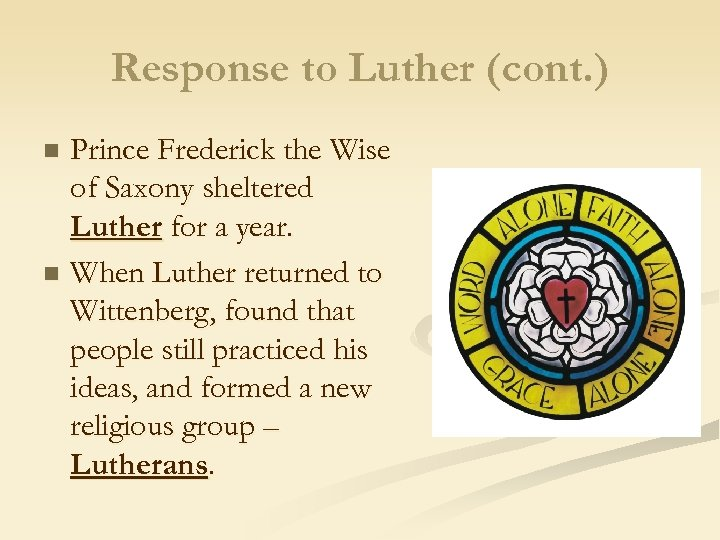 Response to Luther (cont. ) Prince Frederick the Wise of Saxony sheltered Luther for