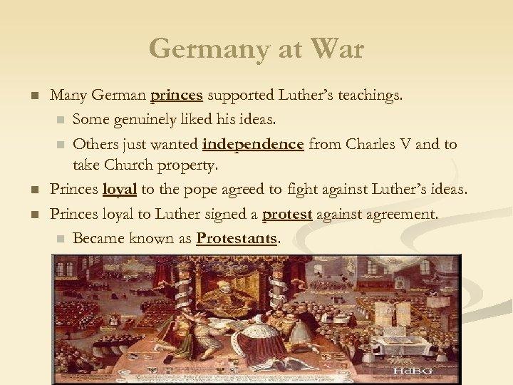 Germany at War n n n Many German princes supported Luther's teachings. n Some