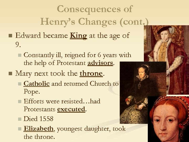Consequences of Henry's Changes (cont. ) n Edward became King at the age of