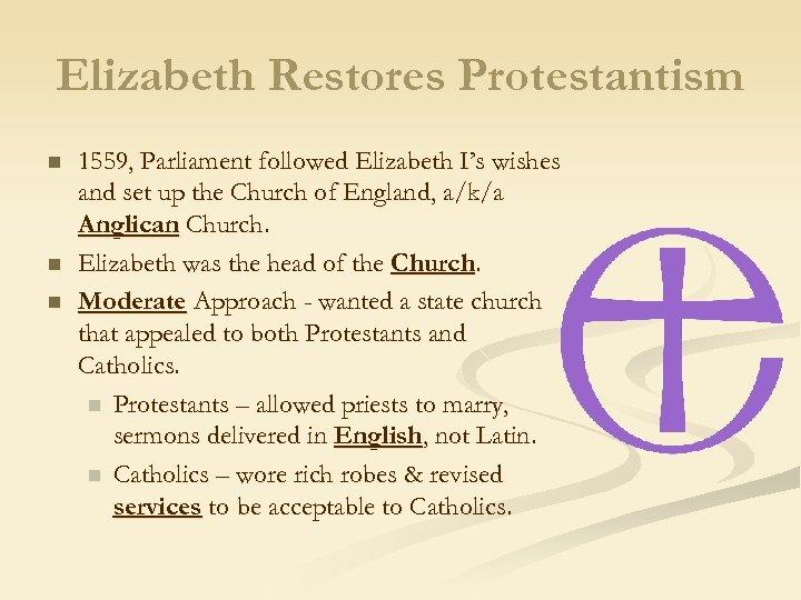 Elizabeth Restores Protestantism n n n 1559, Parliament followed Elizabeth I's wishes and set