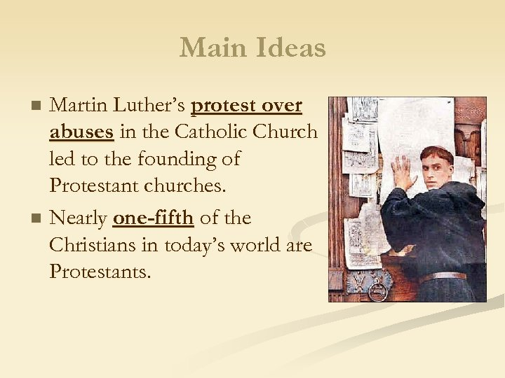 Main Ideas Martin Luther's protest over abuses in the Catholic Church led to the