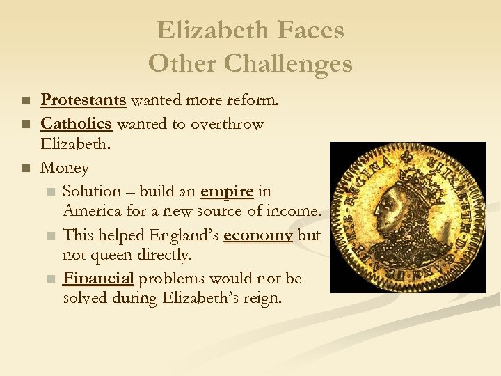 Elizabeth Faces Other Challenges n n n Protestants wanted more reform. Catholics wanted to