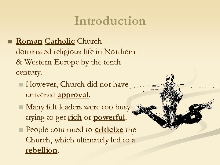 Introduction n Roman Catholic Church dominated religious life in Northern & Western Europe by