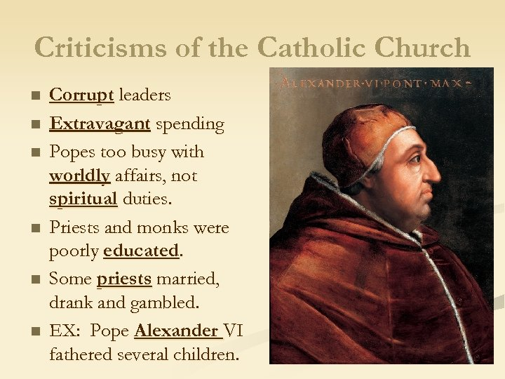 Criticisms of the Catholic Church n n n Corrupt leaders Extravagant spending Popes too