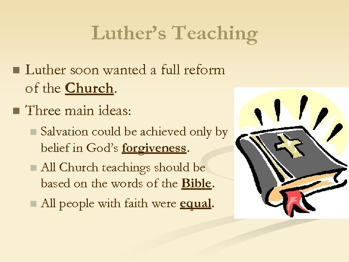 Luther's Teaching Luther soon wanted a full reform of the Church. n Three main