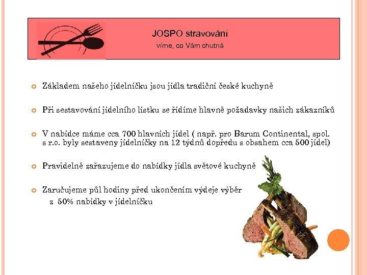 JOSPO stravování víme, co Vám chutná Základem našeho jídelníčku jsou jídla tradiční české kuchyně