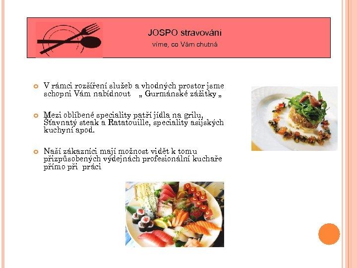 JOSPO stravování víme, co Vám chutná V rámci rozšíření služeb a vhodných prostor jsme