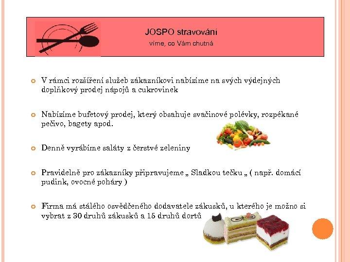 JOSPO stravování víme, co Vám chutná V rámci rozšíření služeb zákazníkovi nabízíme na svých