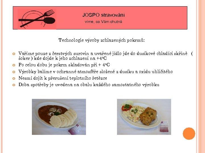 JOSPO stravování víme, co Vám chutná Technologie výroby zchlazených pokrmů: Vaříme pouze z čerstvých