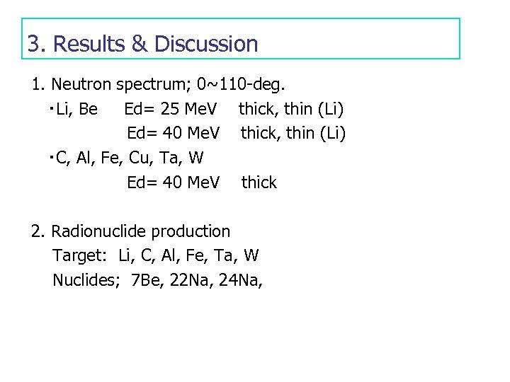 3. Results & Discussion 1. Neutron spectrum; 0~110 -deg. ・Li, Be Ed= 25 Me.