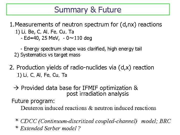 Summary & Future 1. Measurements of neutron spectrum for (d, nx) reactions 1) Li,Be,