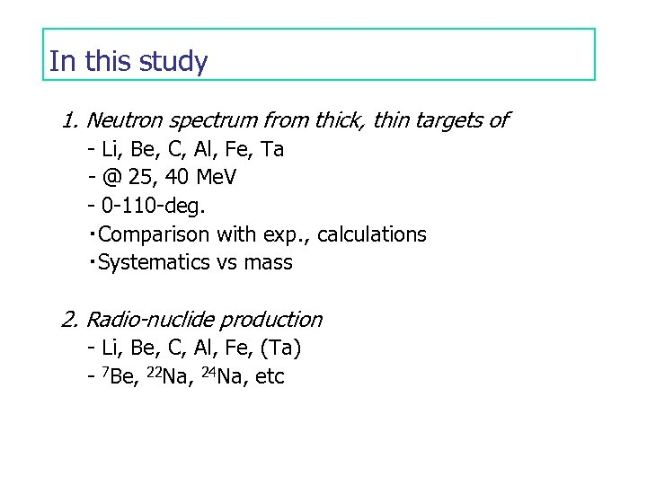 In this study 1. Neutron spectrum from thick, thin targets of - Li, Be,