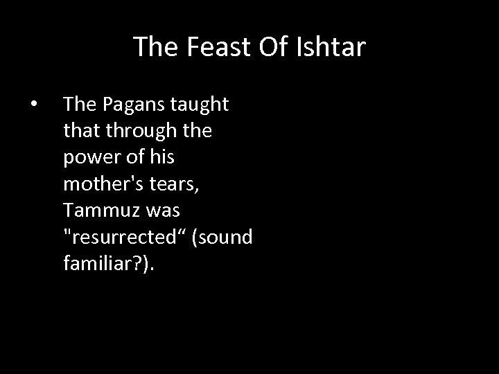 The Feast Of Ishtar • The Pagans taught that through the power of his