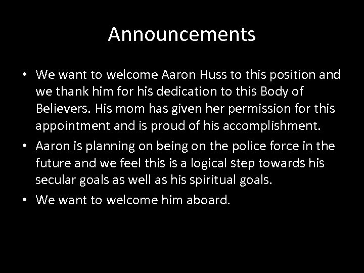 Announcements • We want to welcome Aaron Huss to this position and we thank