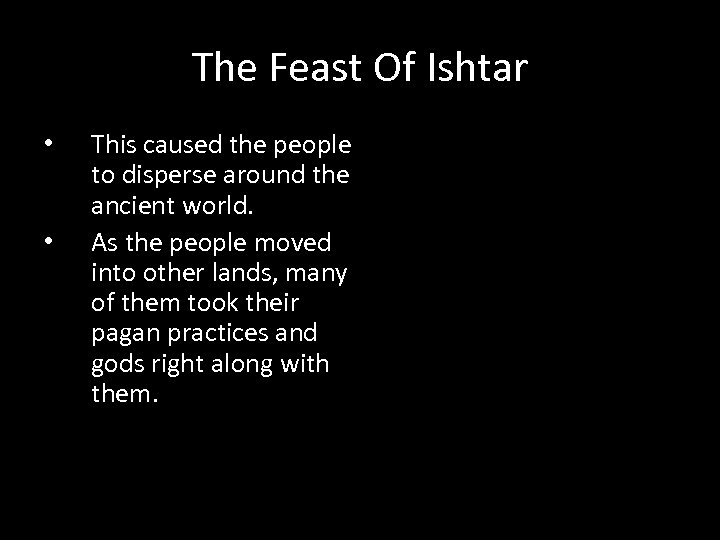 The Feast Of Ishtar • • This caused the people to disperse around the