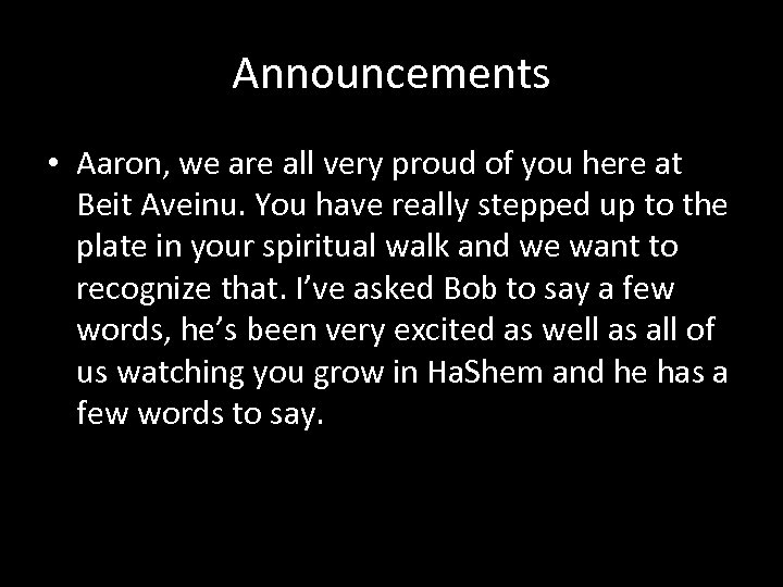 Announcements • Aaron, we are all very proud of you here at Beit Aveinu.