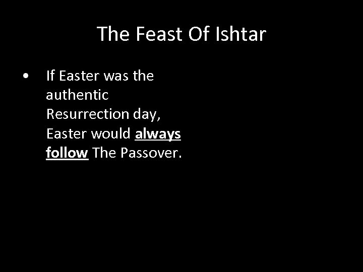 The Feast Of Ishtar • If Easter was the authentic Resurrection day, Easter would
