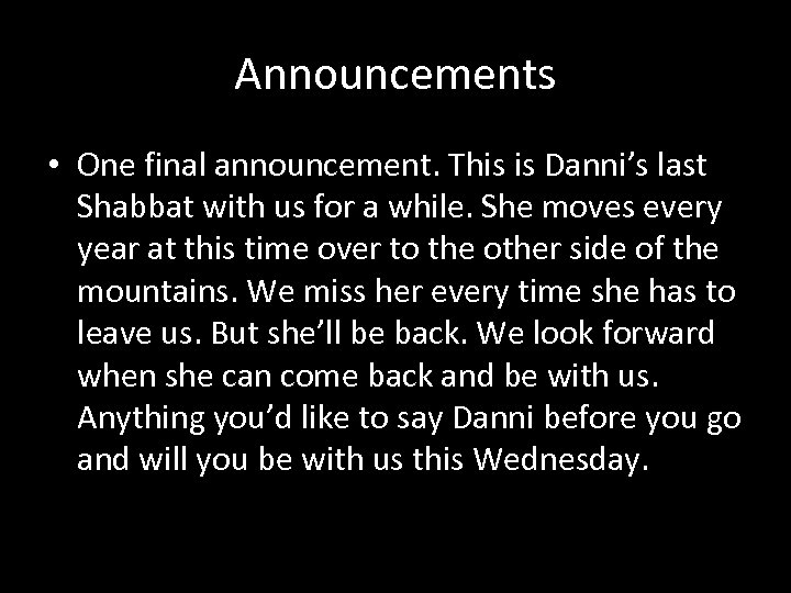 Announcements • One final announcement. This is Danni's last Shabbat with us for a