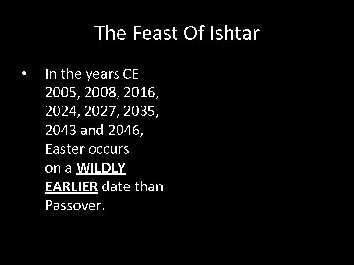 The Feast Of Ishtar • In the years CE 2005, 2008, 2016, 2024, 2027,