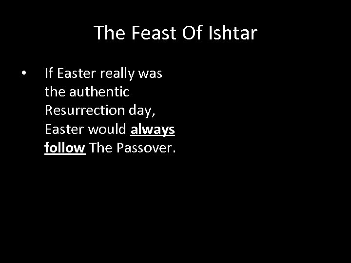 The Feast Of Ishtar • If Easter really was the authentic Resurrection day, Easter