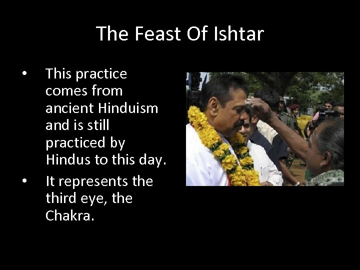 The Feast Of Ishtar • • This practice comes from ancient Hinduism and is