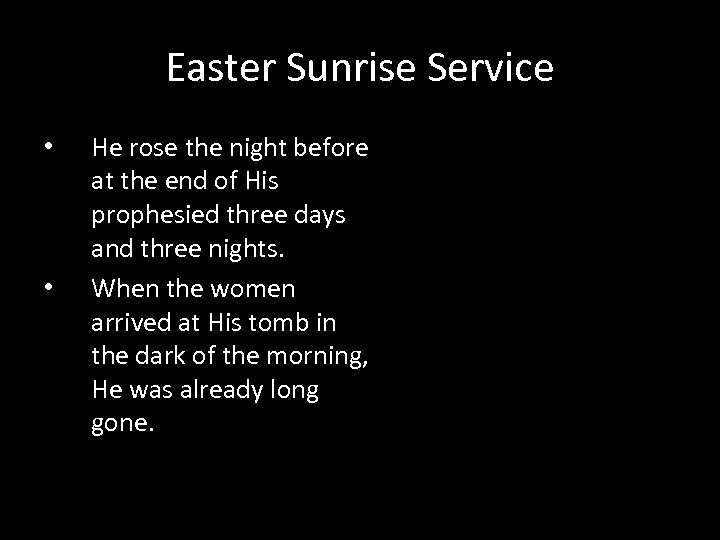 Easter Sunrise Service • • He rose the night before at the end of