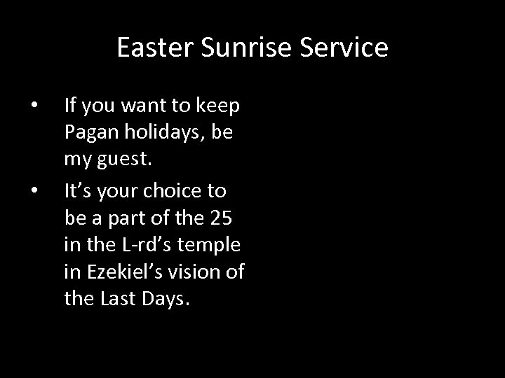 Easter Sunrise Service • • If you want to keep Pagan holidays, be my