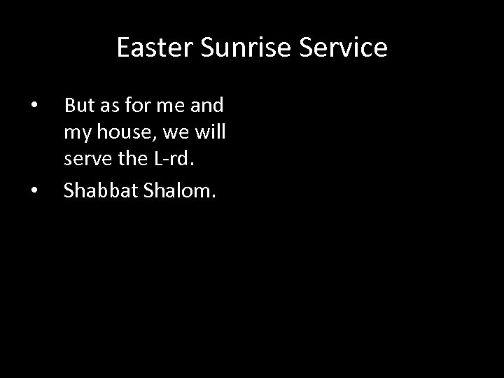 Easter Sunrise Service • • But as for me and my house, we will