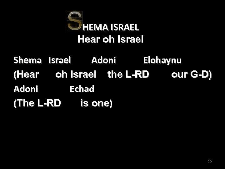 HEMA ISRAEL Hear oh Israel Shema Israel Adoni Elohaynu (Hear oh Israel the L-RD