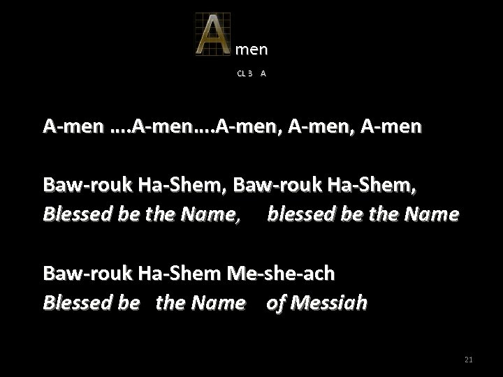 men CL 3 A A-men …. A-men, A-men Baw-rouk Ha-Shem, Blessed be the Name,