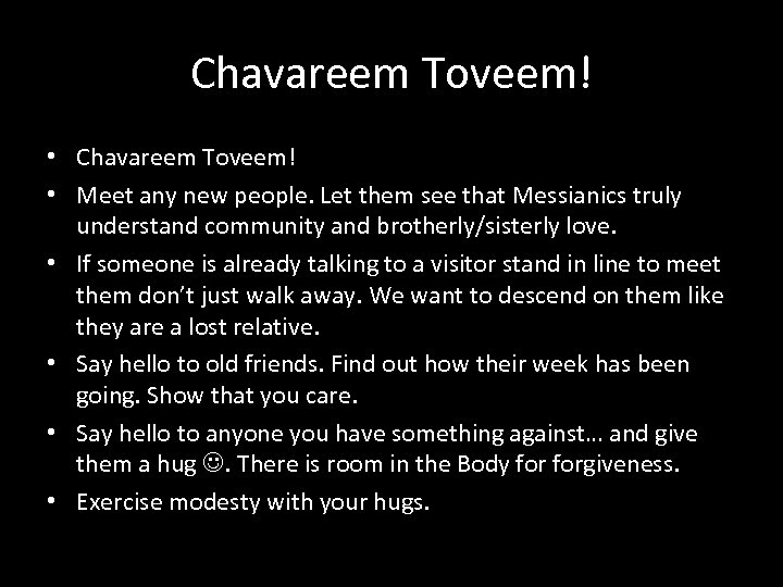 Chavareem Toveem! • Meet any new people. Let them see that Messianics truly understand