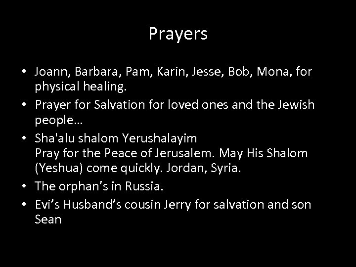 Prayers • Joann, Barbara, Pam, Karin, Jesse, Bob, Mona, for physical healing. • Prayer