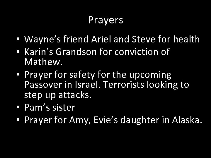Prayers • Wayne's friend Ariel and Steve for health • Karin's Grandson for conviction