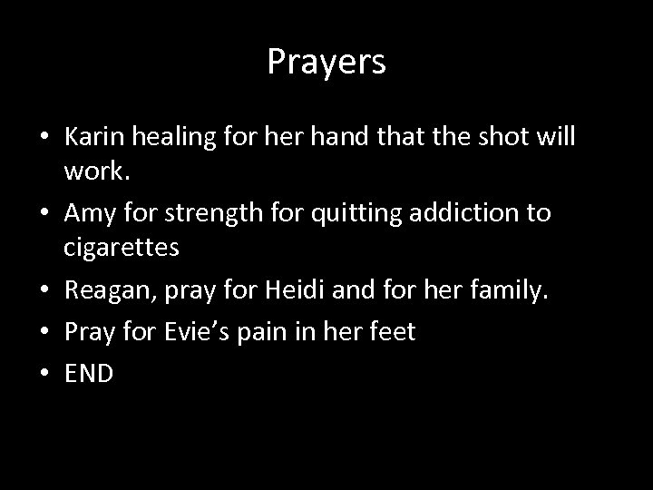 Prayers • Karin healing for her hand that the shot will work. • Amy