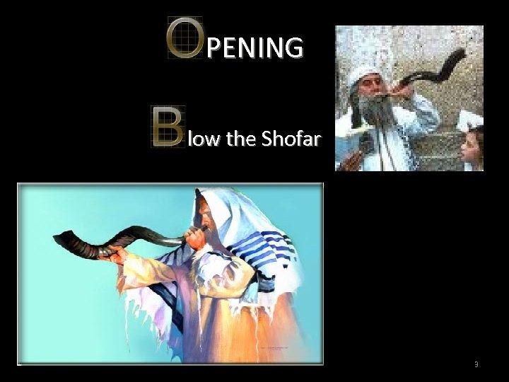 PENING low the Shofar 3 3