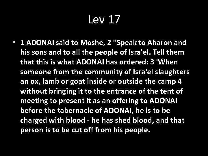 Lev 17 • 1 ADONAI said to Moshe, 2