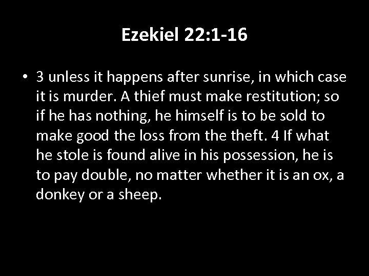 Ezekiel 22: 1 -16 • 3 unless it happens after sunrise, in which case